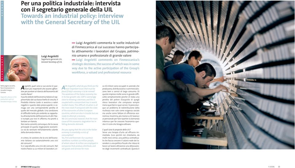 patrimonio umano e professionale di grande valore Luigi Angeletti comments on Finmeccanica s strategic decisions, the success of which was in some way due to the active participation of the Group s
