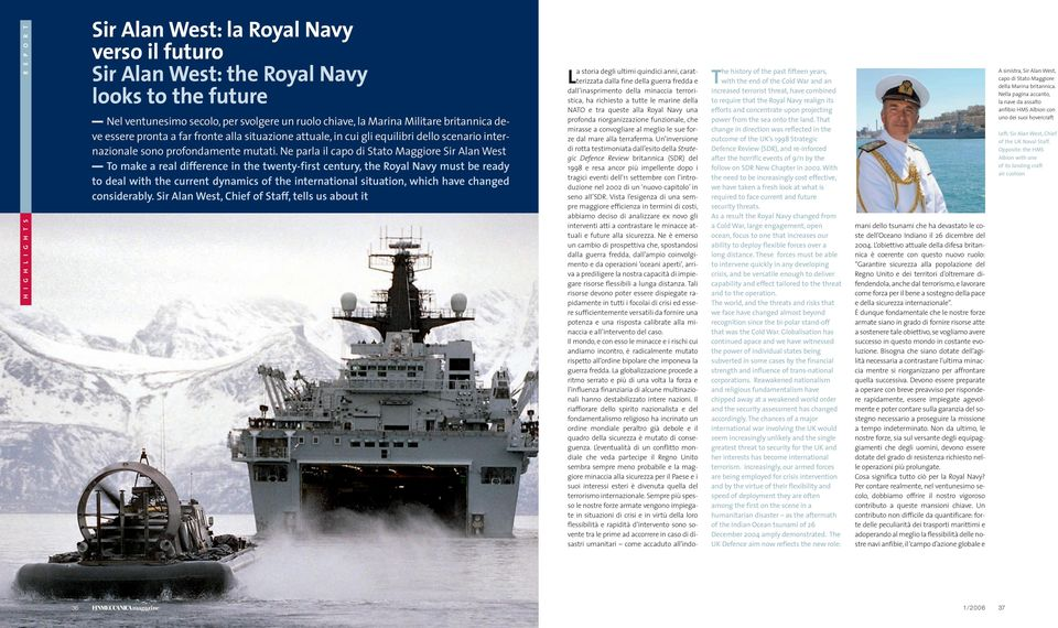 Ne parla il capo di Stato Maggiore Sir Alan West To make a real difference in the twenty-first century, the Royal Navy must be ready to deal with the current dynamics of the international situation,