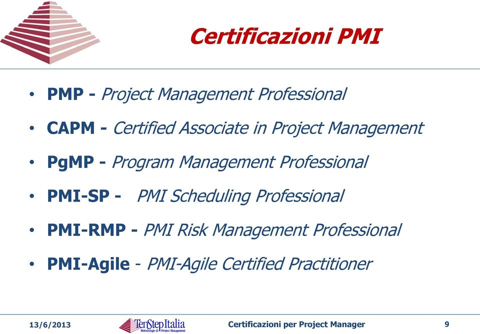 - PMI Scheduling Professional PMI-RMP - PMI Risk Management Professional