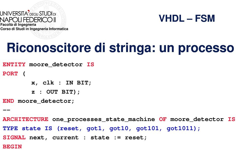 one_processes_state_machine OF moore_detector IS TYPE state IS (reset,