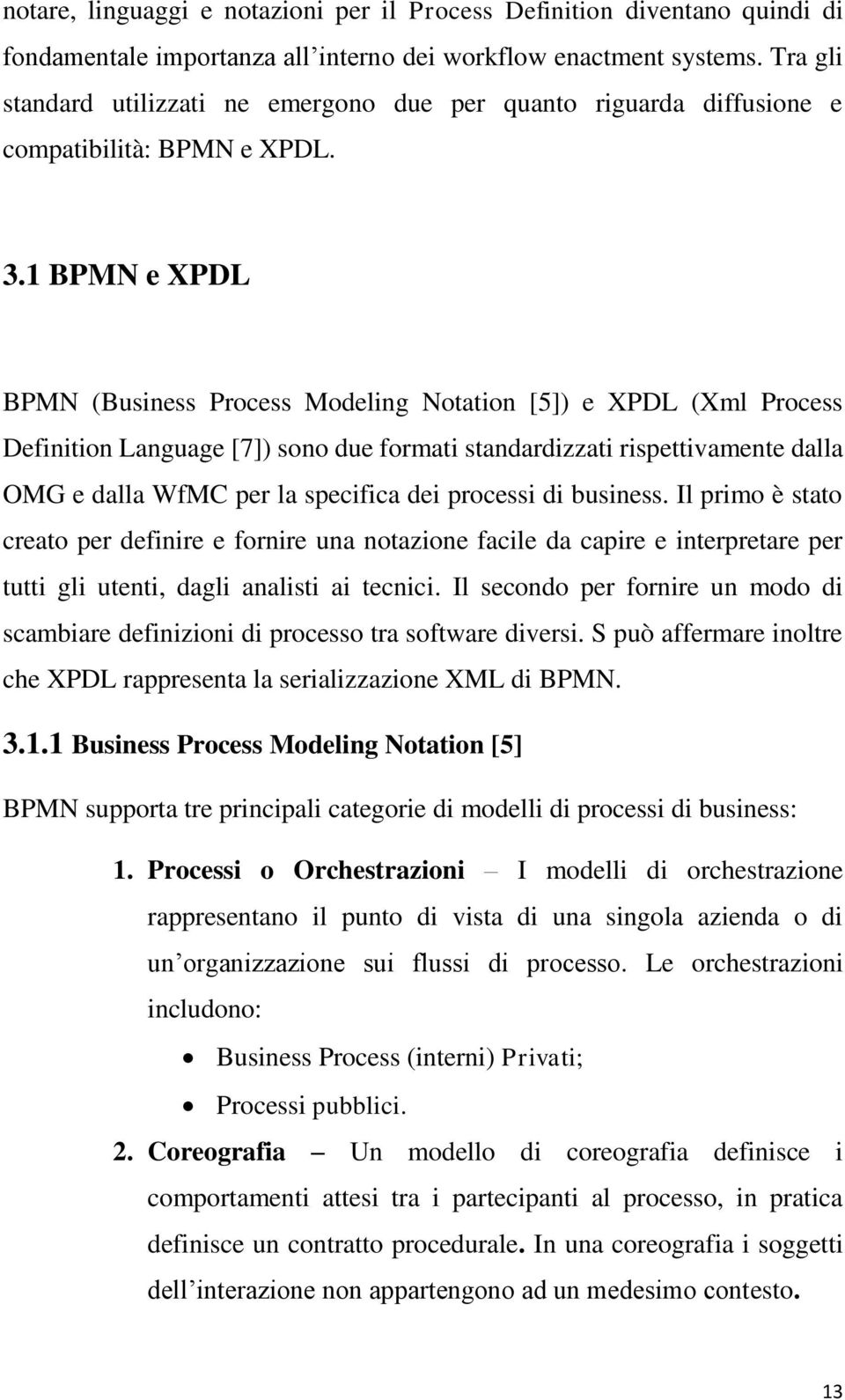 1 BPMN e XPDL BPMN (Business Process Modeling Notation [5]) e XPDL (Xml Process Definition Language [7]) sono due formati standardizzati rispettivamente dalla OMG e dalla WfMC per la specifica dei