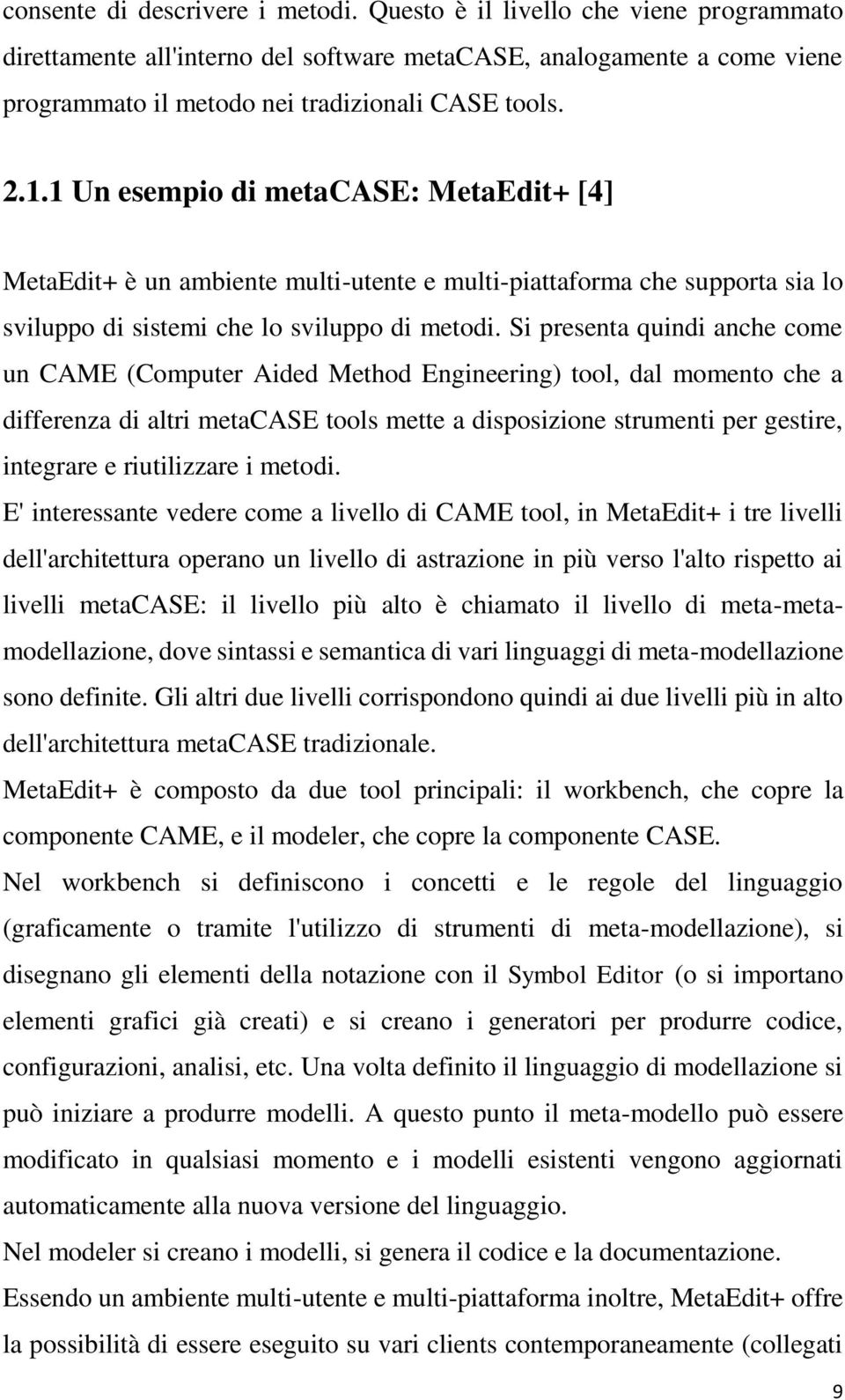 Si presenta quindi anche come un CAME (Computer Aided Method Engineering) tool, dal momento che a differenza di altri metacase tools mette a disposizione strumenti per gestire, integrare e