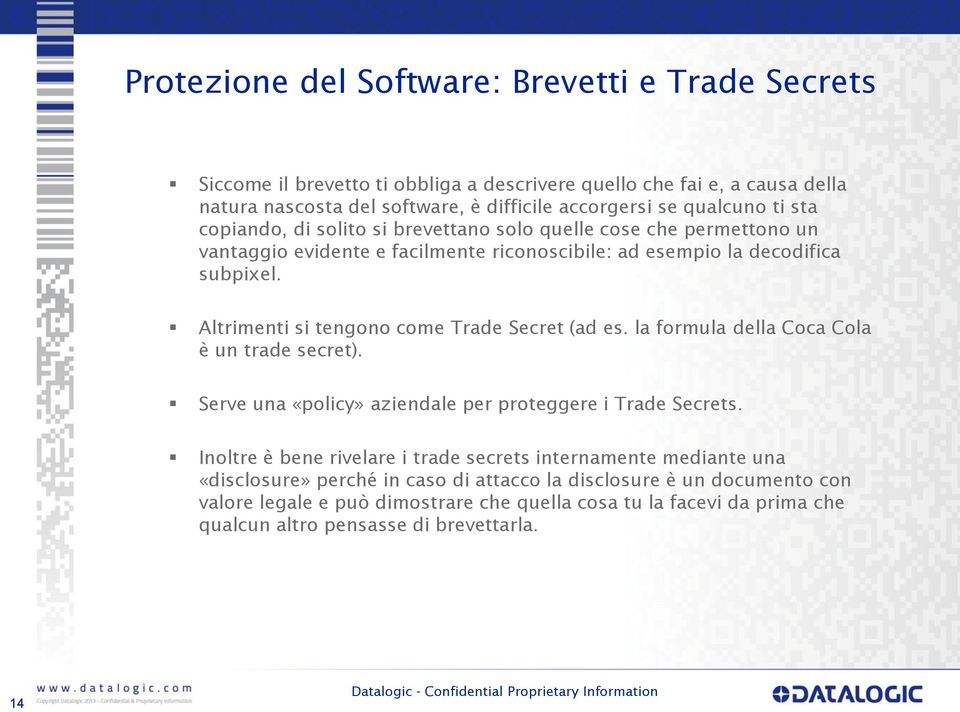 Altrimenti si tengono come Trade Secret (ad es. la formula della Coca Cola è un trade secret). Serve una «policy» aziendale per proteggere i Trade Secrets.
