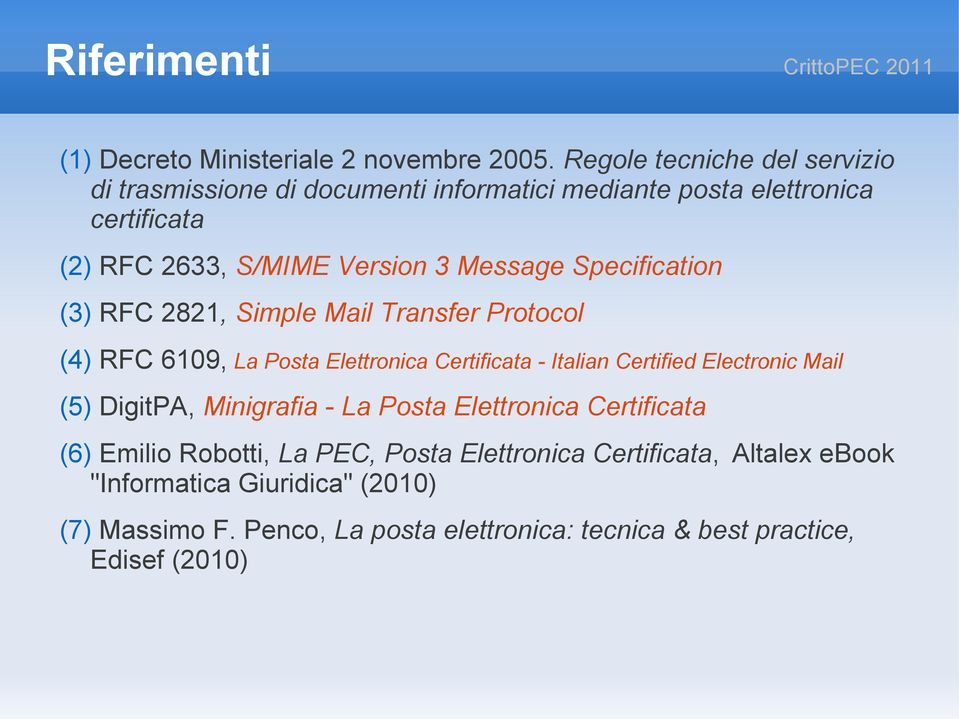 Message Specification (3) RFC 2821, Simple Mail Transfer Protocol (4) RFC 6109, La Posta Elettronica Certificata - Italian Certified Electronic