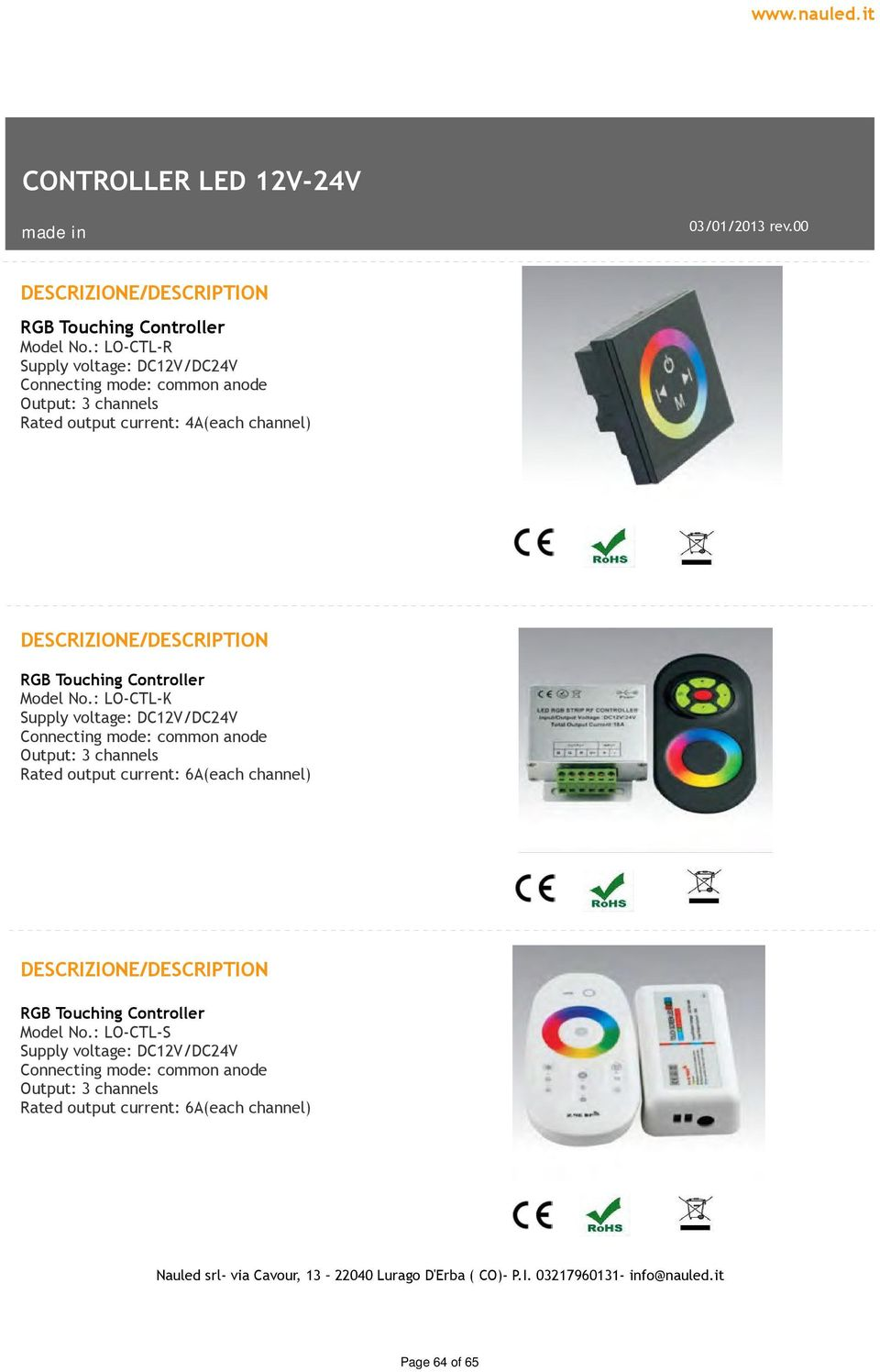 No.: LO-CTL-K Supply voltage: DC12V/DC24V Connecting mode: common anode Output: 3 channels Rated output current: 6A(each channel) RGB Touching Controller
