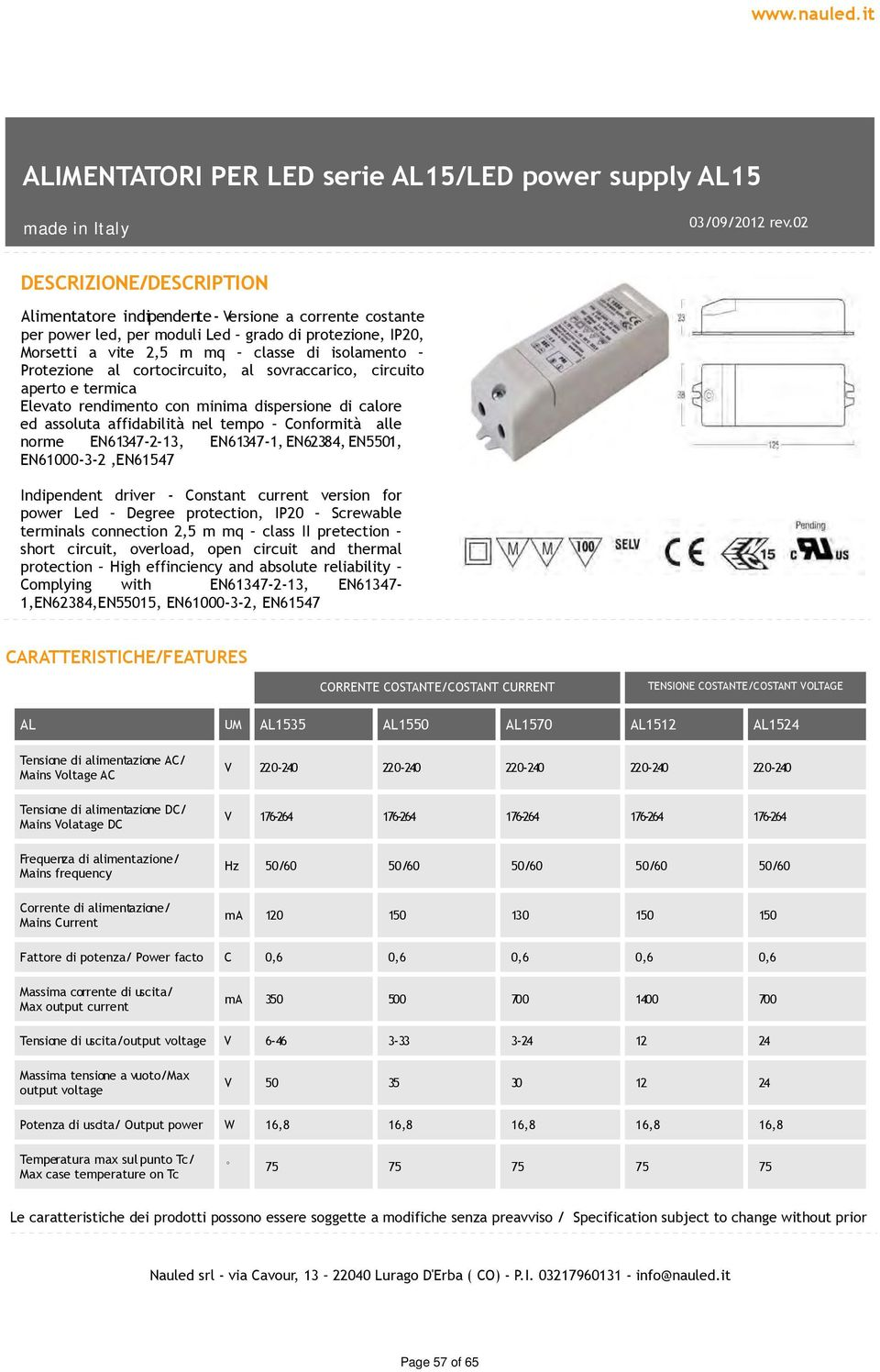 EN61347-2-13, EN61347-1,EN62384,EN5501, EN61000-3-2,EN61547 Indipendent driver - Constant current version for power Led Degree protection, IP20 Screwable terminals connection 2,5 m mq class II