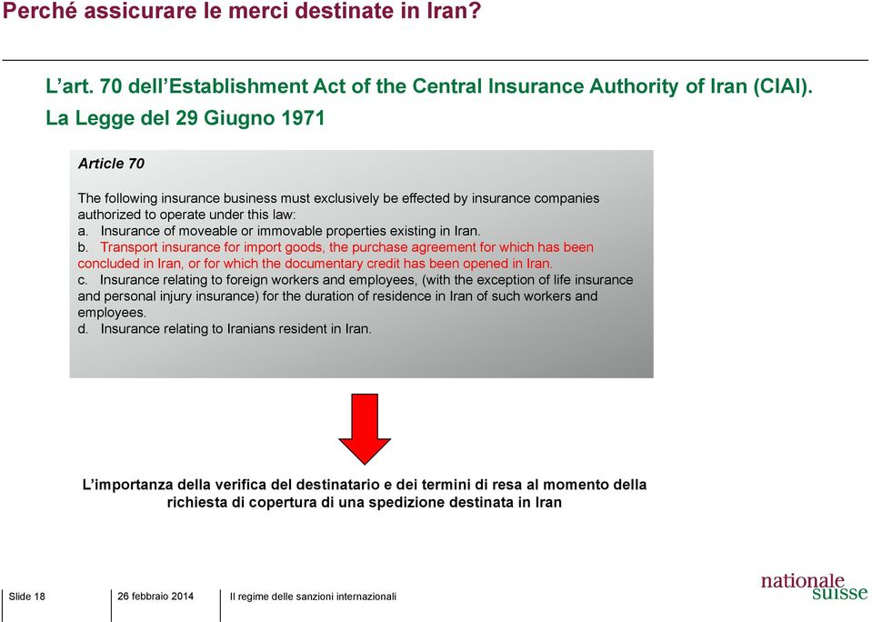Insurance of moveable or immovable properties existing in Iran. b.