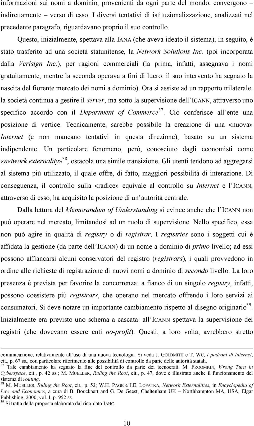 Questo, inizialmente, spettava alla IANA (che aveva ideato il sistema); in seguito, è stato trasferito ad una società statunitense, la Network Solutions Inc. (poi incorporata dalla Verisign Inc.