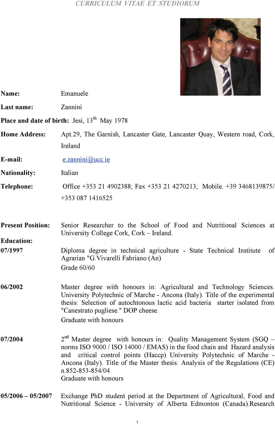 +39 3468139875/ +353 087 1416525 Present Position: Education: 07/1997 Senior Researcher to the School of Food and Nutritional Sciences at University College Cork, Cork Ireland.