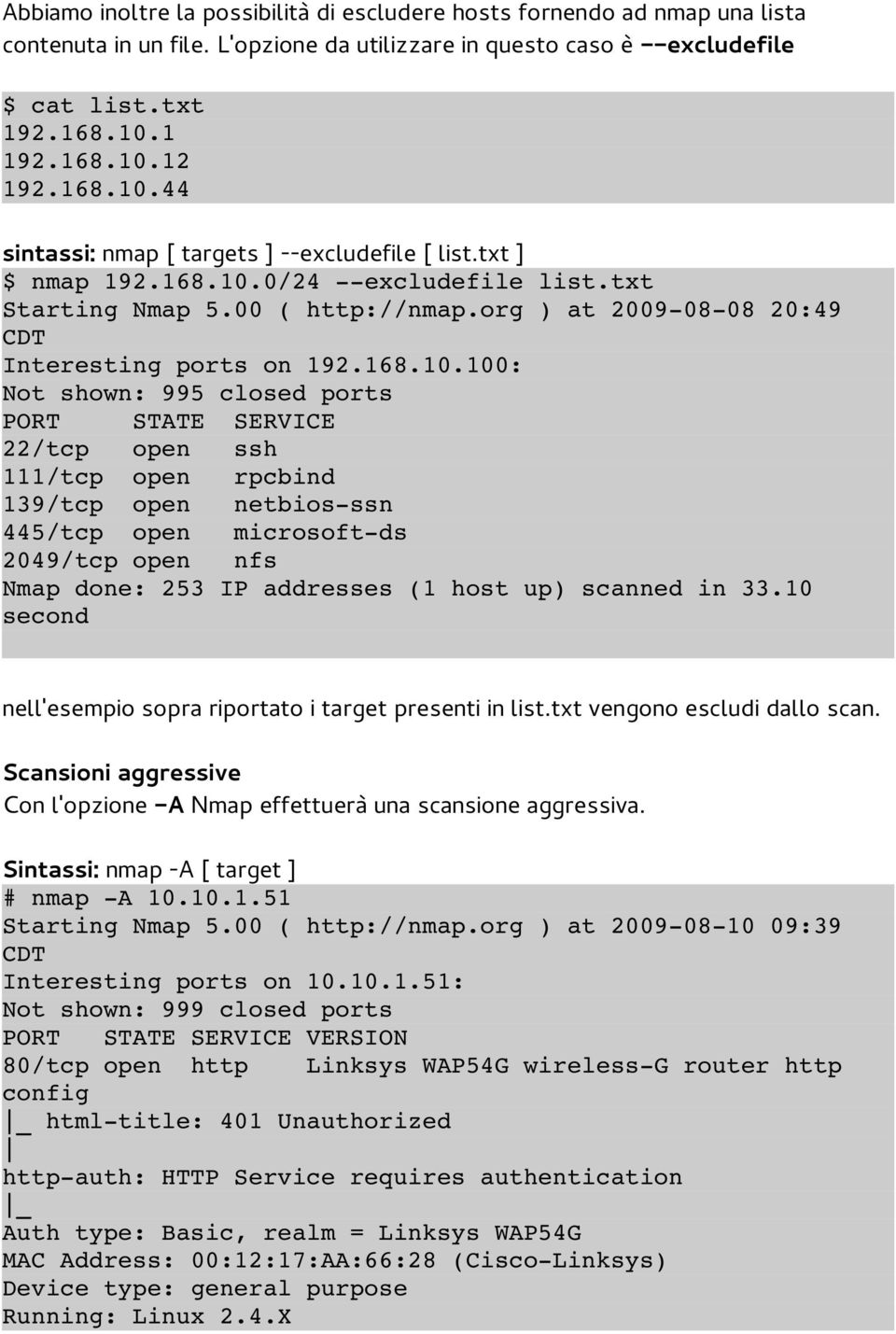 44 sintassi: nmap [ targets ] --excludefile [ list.txt ] $ nmap 192.0/24 excludefile list.txt Starting Nmap 5.00 ( http://nmap.org ) at 2009 08 08 20:49 Interesting ports on 192.