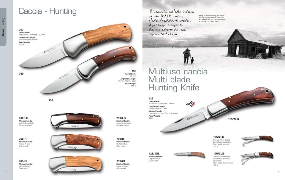 The cool air wakes you up, the landscape is covered in fresh snow 760 759 80 mm 185 mm Aperto / Open 148 gr Multiuso caccia Multi blade Hunting Knife 759 125 Acciaio 440 / 440 Steel - 75 mm 175 mm