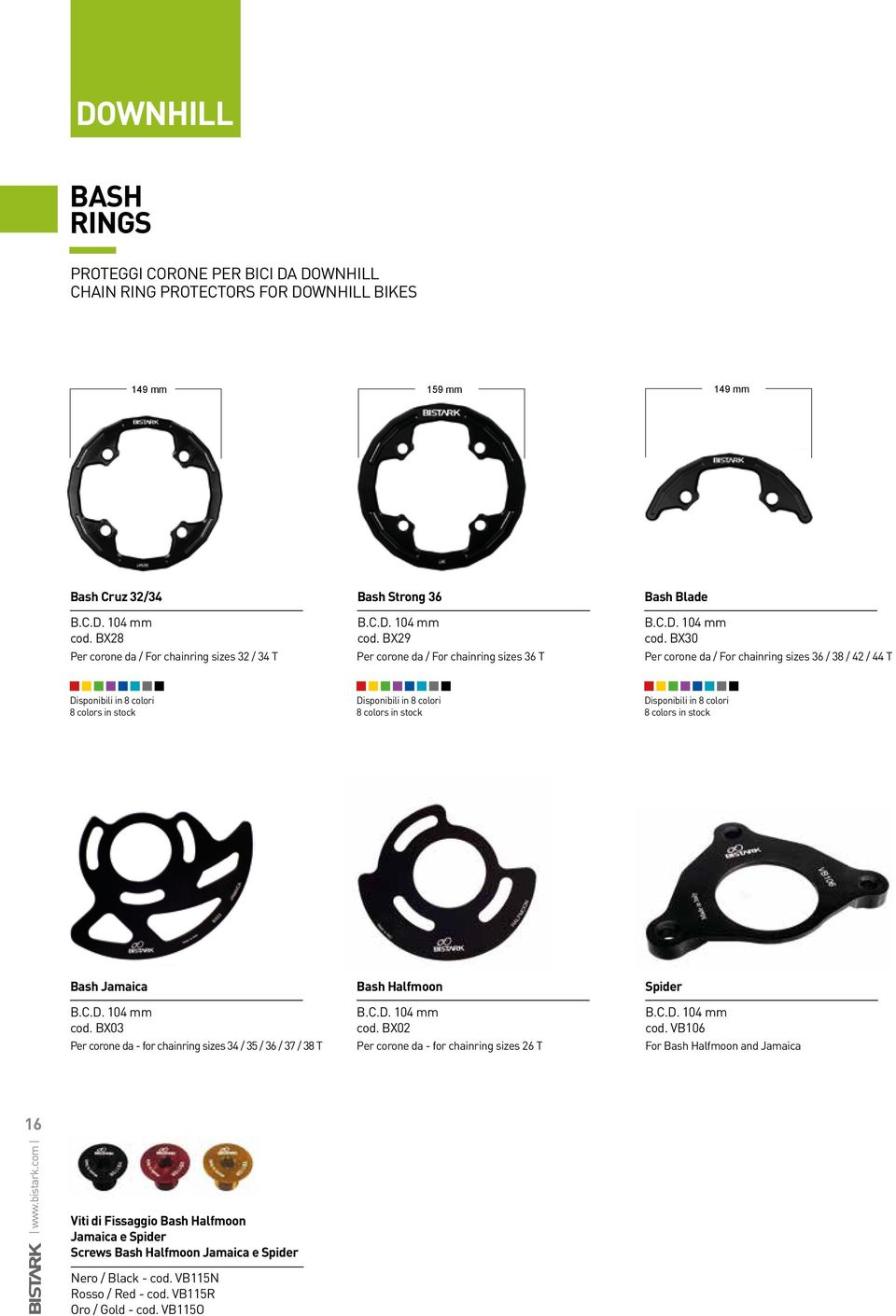 BX30 Per corone da / For chainring sizes 32 / 34 T Per corone da / For chainring sizes 36 T Per corone da / For chainring sizes 36 / 38 / 42 / 44 T Disponibili in 8 colori 8 colors in stock