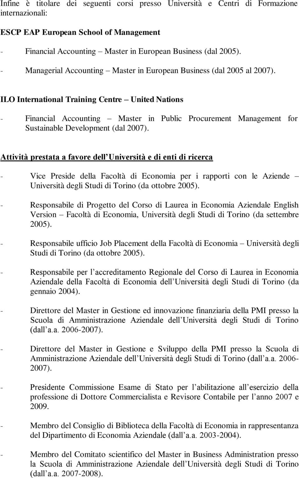 ILO International Training Centre United Nations - Financial Accounting Master in Public Procurement Management for Sustainable Development (dal 2007).