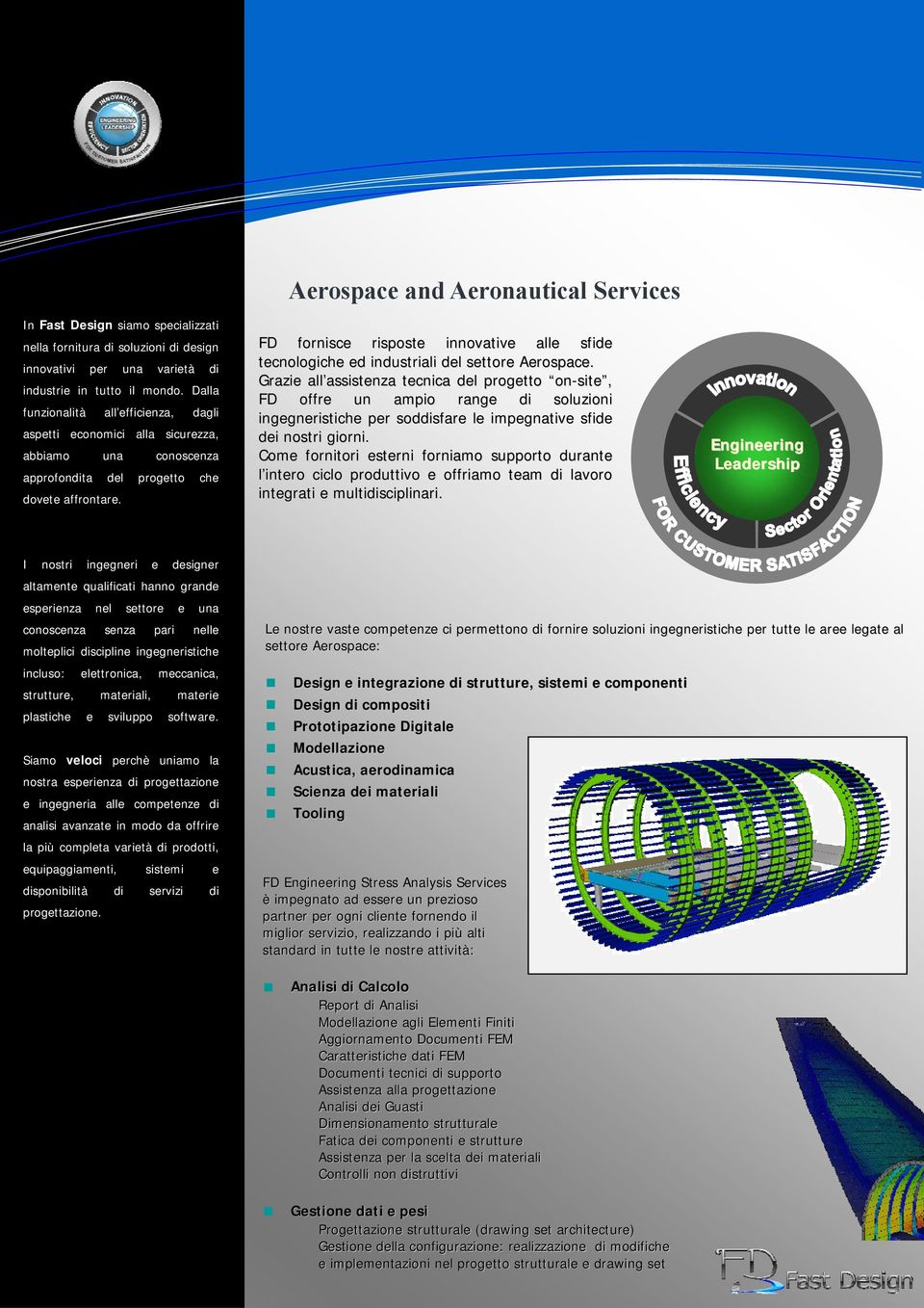 Aerospace and Aeronautical Services FD fornisce risposte innovative alle sfide tecnologiche ed industriali del settore Aerospace.