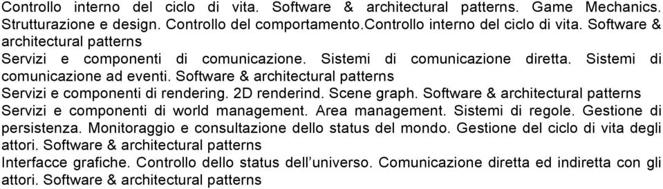 Software & architectural patterns Servizi e componenti di rendering. 2D renderind. Scene graph. Software & architectural patterns Servizi e componenti di world management. Area management.