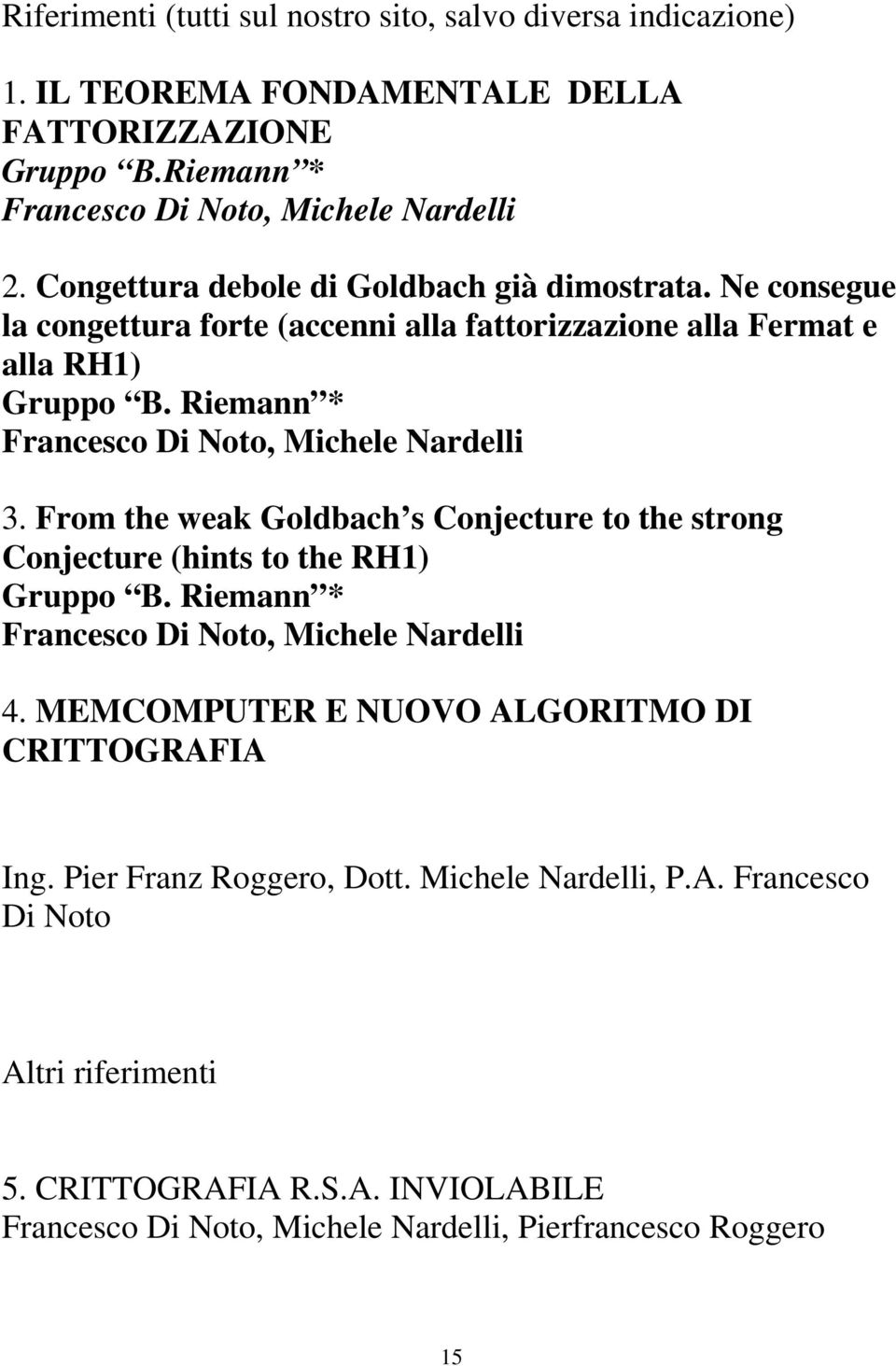 Riemann * Francesco Di Noto, Michele Nardelli 3. From the weak Goldbach s Conjecture to the strong Conjecture (hints to the RH1) Gruppo B.