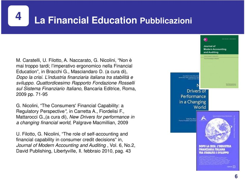 "71-95 G. Nicolini, The Consumers' Financial Capability: a Regulatory Perspective"", in Carretta A., Fiordelisi F., Mattarocci G."