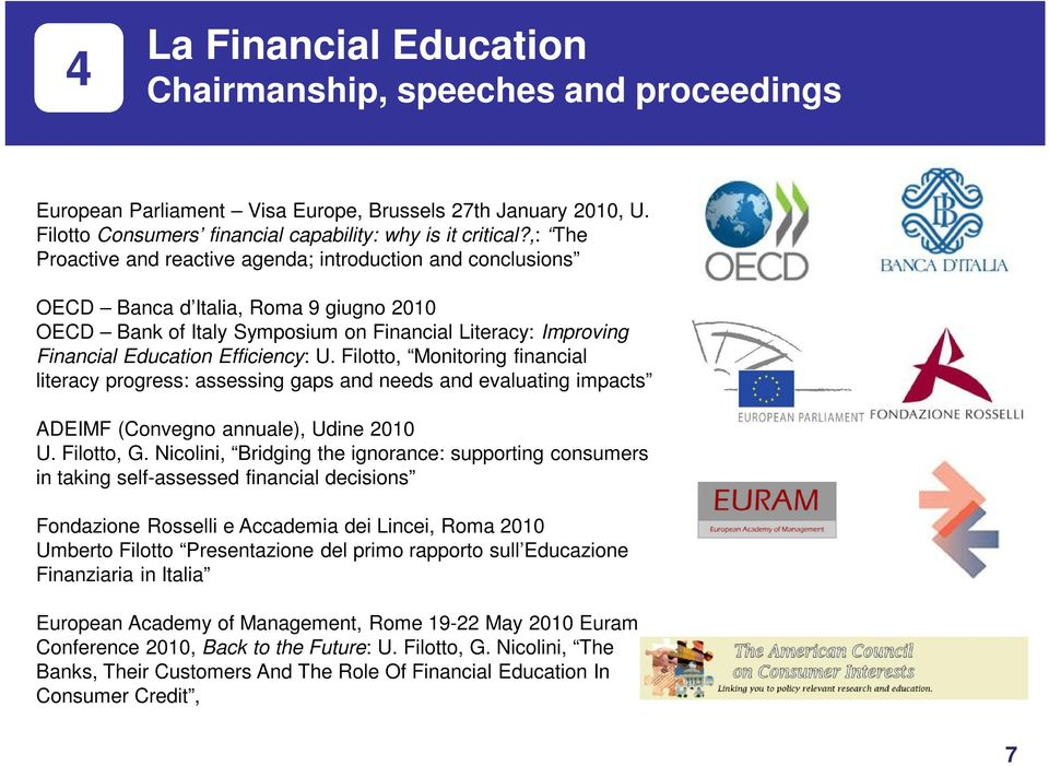 Efficiency: U. Filotto, Monitoring financial literacy progress: assessing gaps and needs and evaluating impacts ADEIMF (Convegno annuale), Udine 2010 U. Filotto, G.