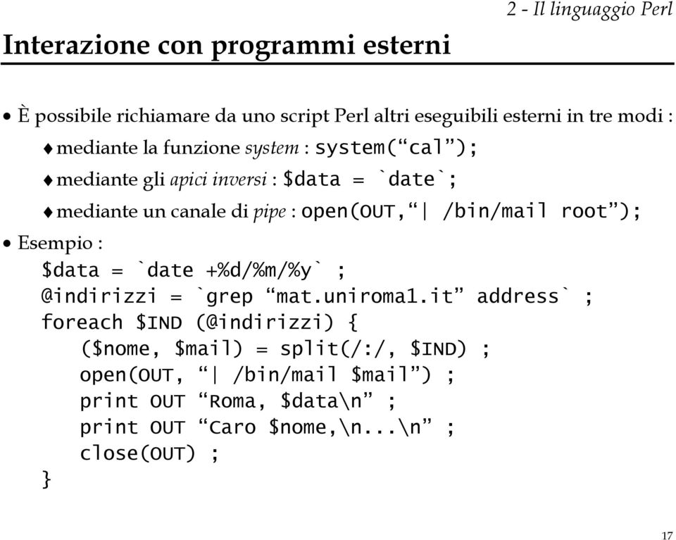 open(out, /bin/mail root ); Esempio : $data = `date +%d/%m/%y` ; @indirizzi = `grep mat.uniroma1.