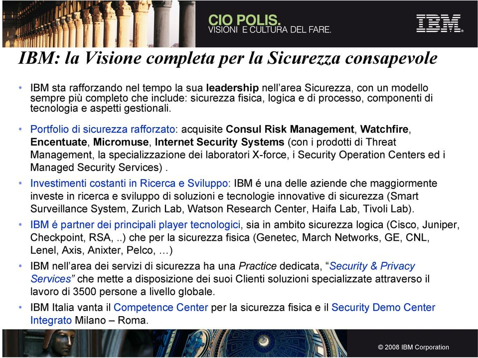 Portfolio di sicurezza rafforzato: acquisite Consul Risk Management, Watchfire, Encentuate, Micromuse, Internet Security Systems (con i prodotti di Threat Management, la specializzazione dei