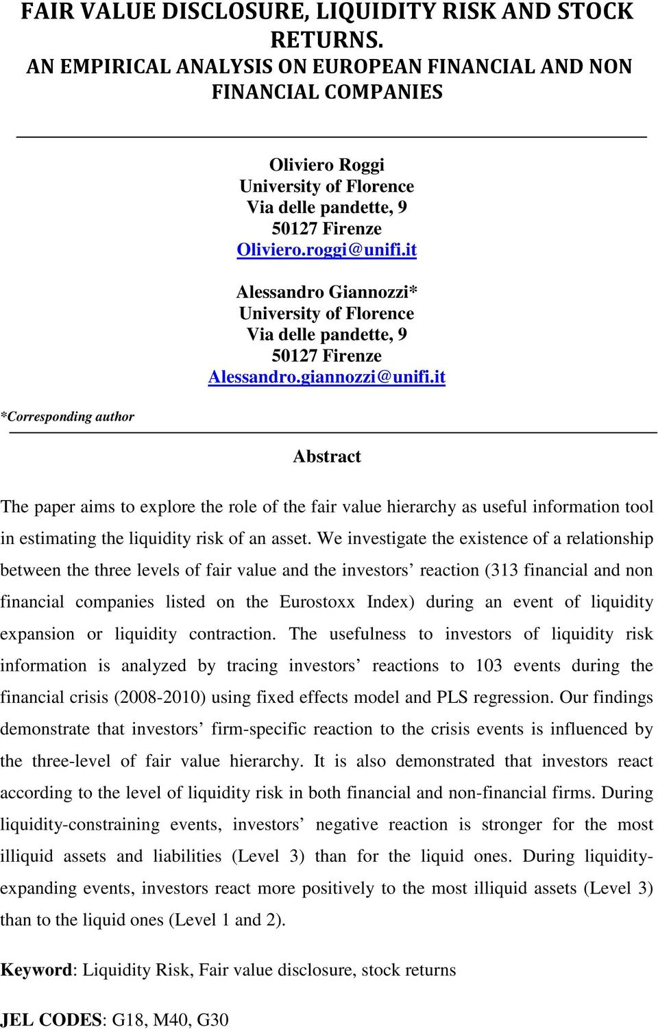 it Abstract The paper aims to explore the role of the fair value hierarchy as useful information tool in estimating the liquidity risk of an asset.