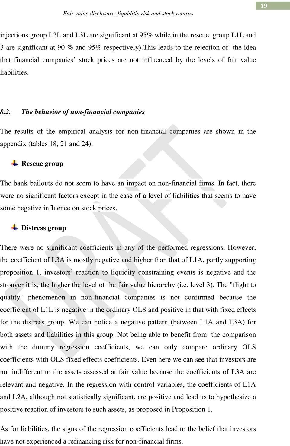 The behavior of nonfinancial companies The results of the empirical analysis for nonfinancial companies are shown in the appendix (tables 18, 21 and 24).