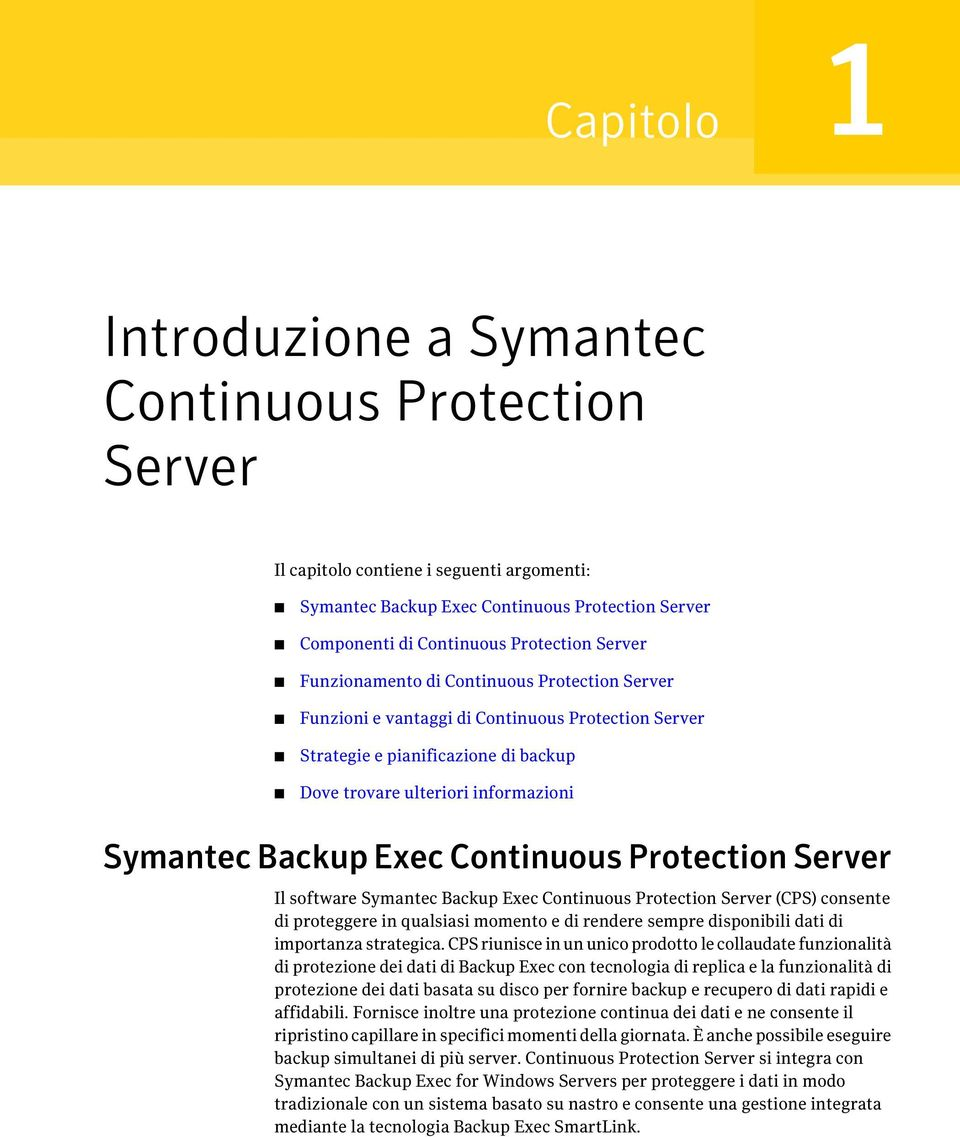 Continuous Protection Server Il software Symantec Backup Exec Continuous Protection Server (CPS) consente di proteggere in qualsiasi momento e di rendere sempre disponibili dati di importanza