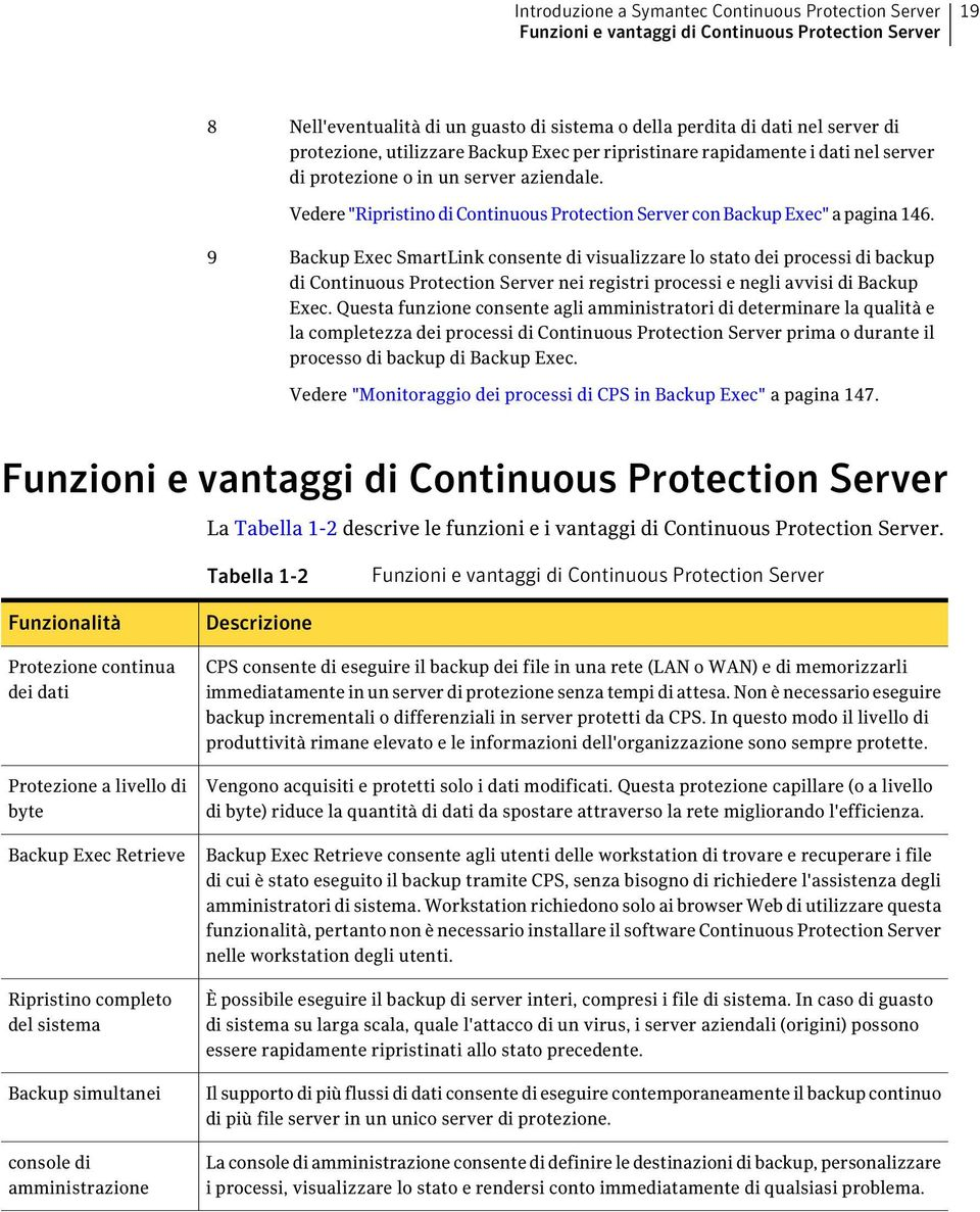 "Vedere ""Ripristino di Continuous Protection Server con Backup Exec"" a pagina 146."