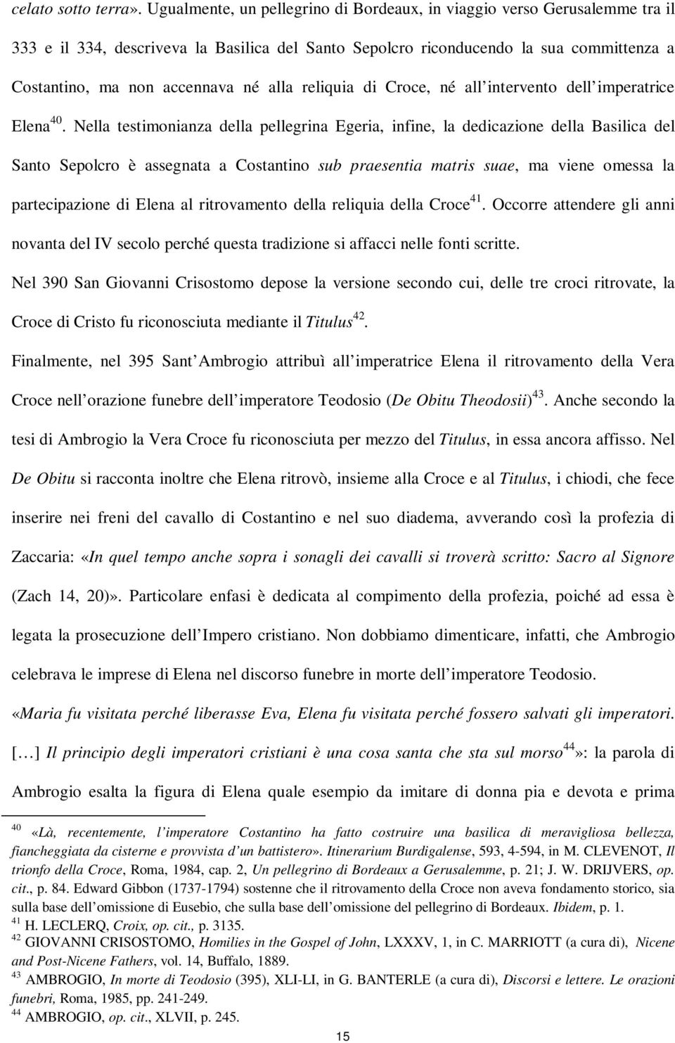 alla reliquia di Croce, né all intervento dell imperatrice Elena 40.
