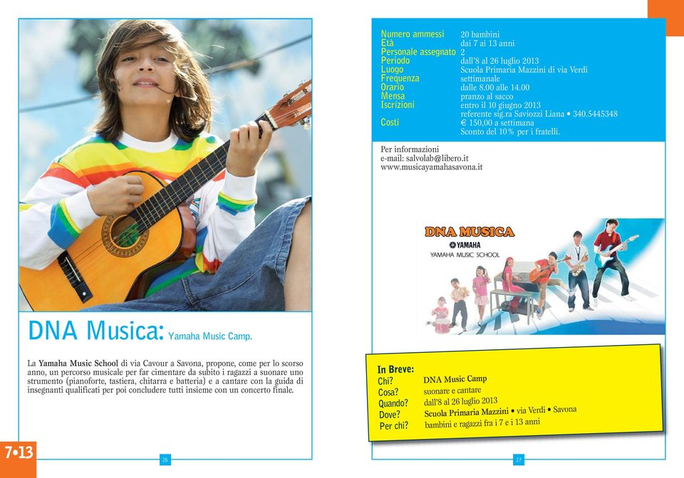Per informazioni e-mail: salvolab@libero.it www.musicayamahasavona.it DNA Musica: Yamaha Music Camp.