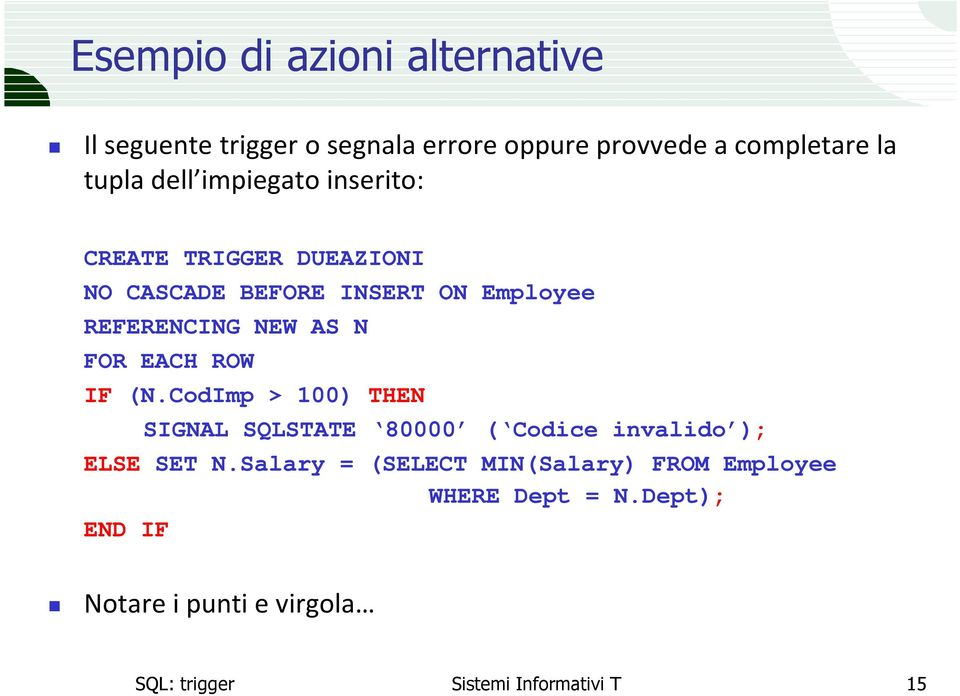 N IF (N.CodImp > 100) THEN SIGNAL SQLSTATE 80000 ( Codice invalido ); ELSE SET N.