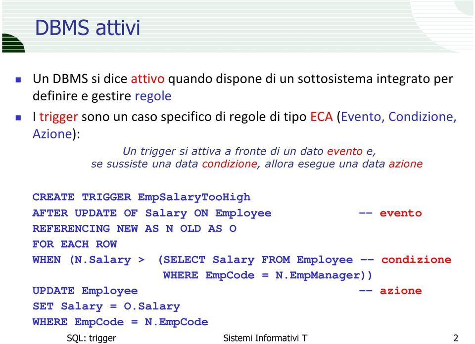 CREATE TRIGGER EmpSalaryTooHigh AFTER UPDATE OF Salary ON Employee -- evento REFERENCING NEW AS N OLD AS O WHEN (N.