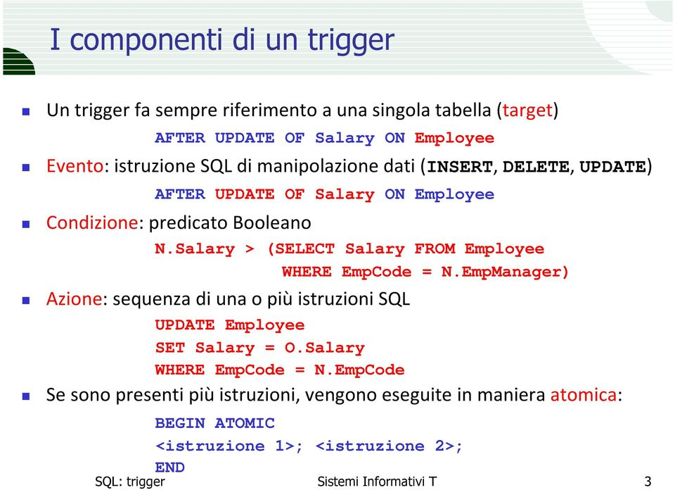 Salary > (SELECT Salary FROM Employee WHERE EmpCode = N.EmpManager) Azione: sequenza di una o più istruzioni SQL UPDATE Employee SET Salary = O.