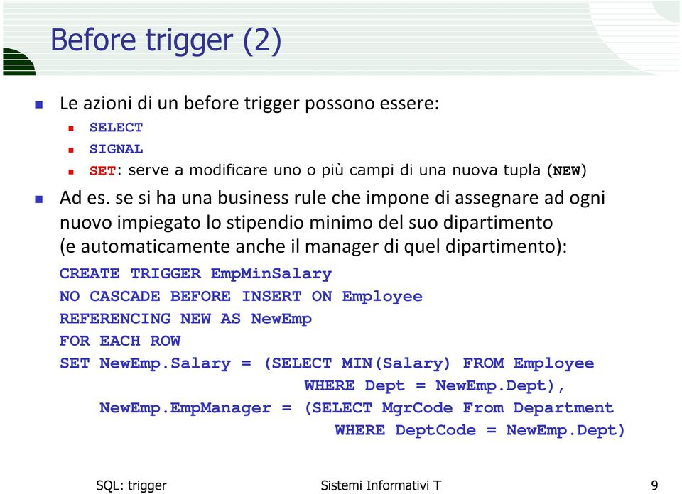 quel dipartimento): CREATE TRIGGER EmpMinSalary NO CASCADE BEFORE INSERT ON Employee REFERENCING NEW AS NewEmp SET NewEmp.
