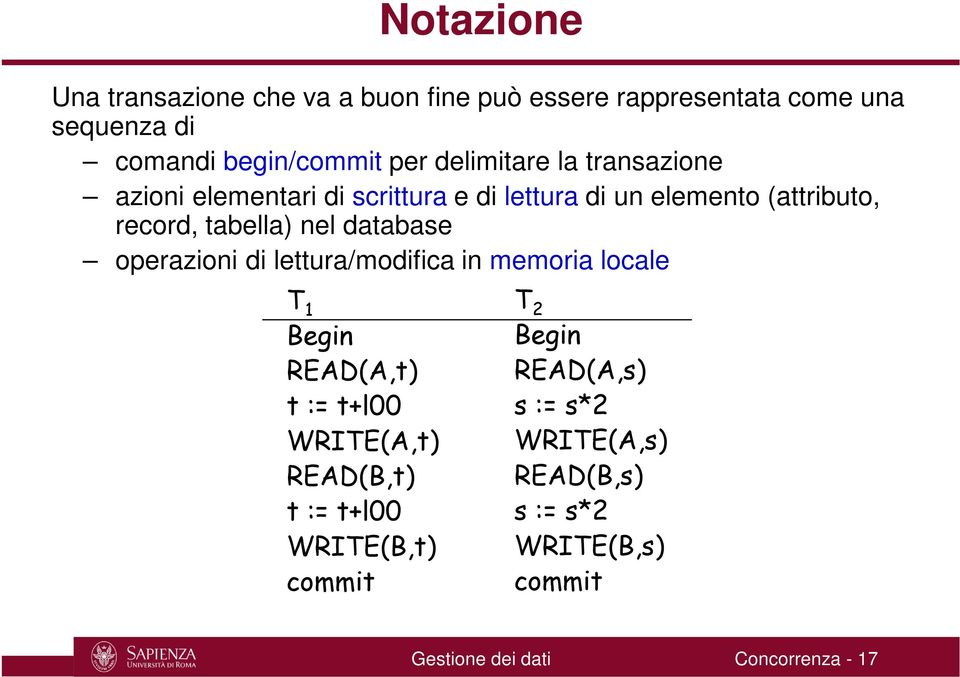database operazioni di lettura/modifica in memoria locale T 1 Begin READ(A,t) t := t+l00 WRITE(A,t) READ(B,t) t := t+l00