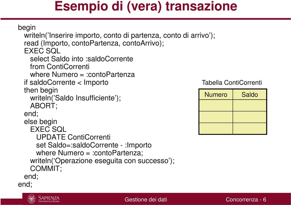 begin writeln( Saldo Insufficiente ); ABORT; end; else begin EXEC SQL UPDATE ContiCorrenti set Saldo=:saldoCorrente - :Importo where Numero