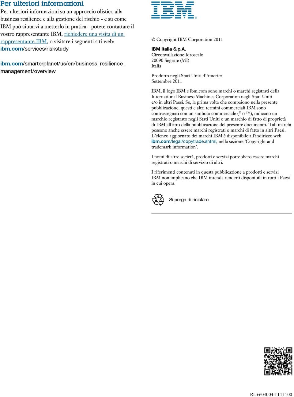com/smarterplanet/us/en/business_resilience_ management/overview Copyright IBM Corporation 2011 IBM Italia S.p.A.