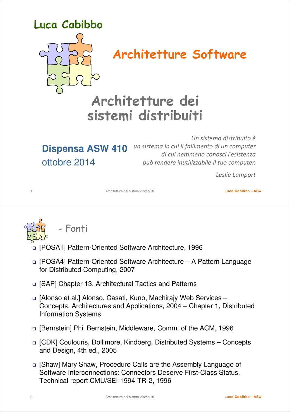 Leslie Lamport 1 -Fonti [POSA1] Pattern-Oriented Software Architecture, 1996 [POSA4] Pattern-Oriented Software Architecture A Pattern Language for Distributed Computing, 2007 [SAP] Chapter 13,