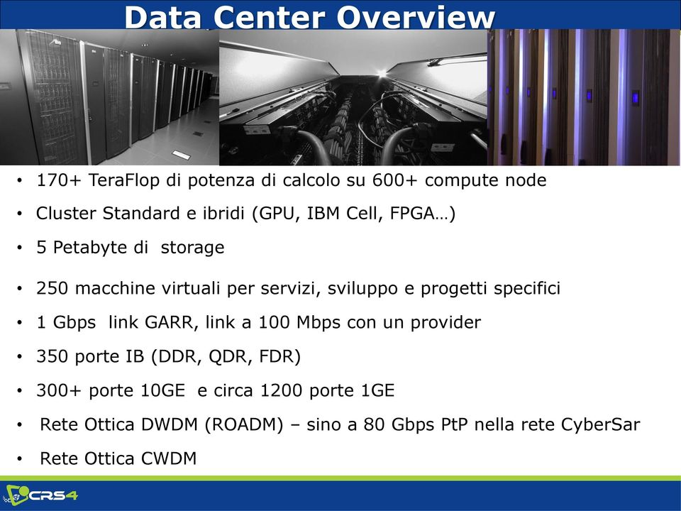 progetti specifici 1 Gbps link GARR, link a 100 Mbps con un provider 350 porte IB (DDR, QDR, FDR) 300+