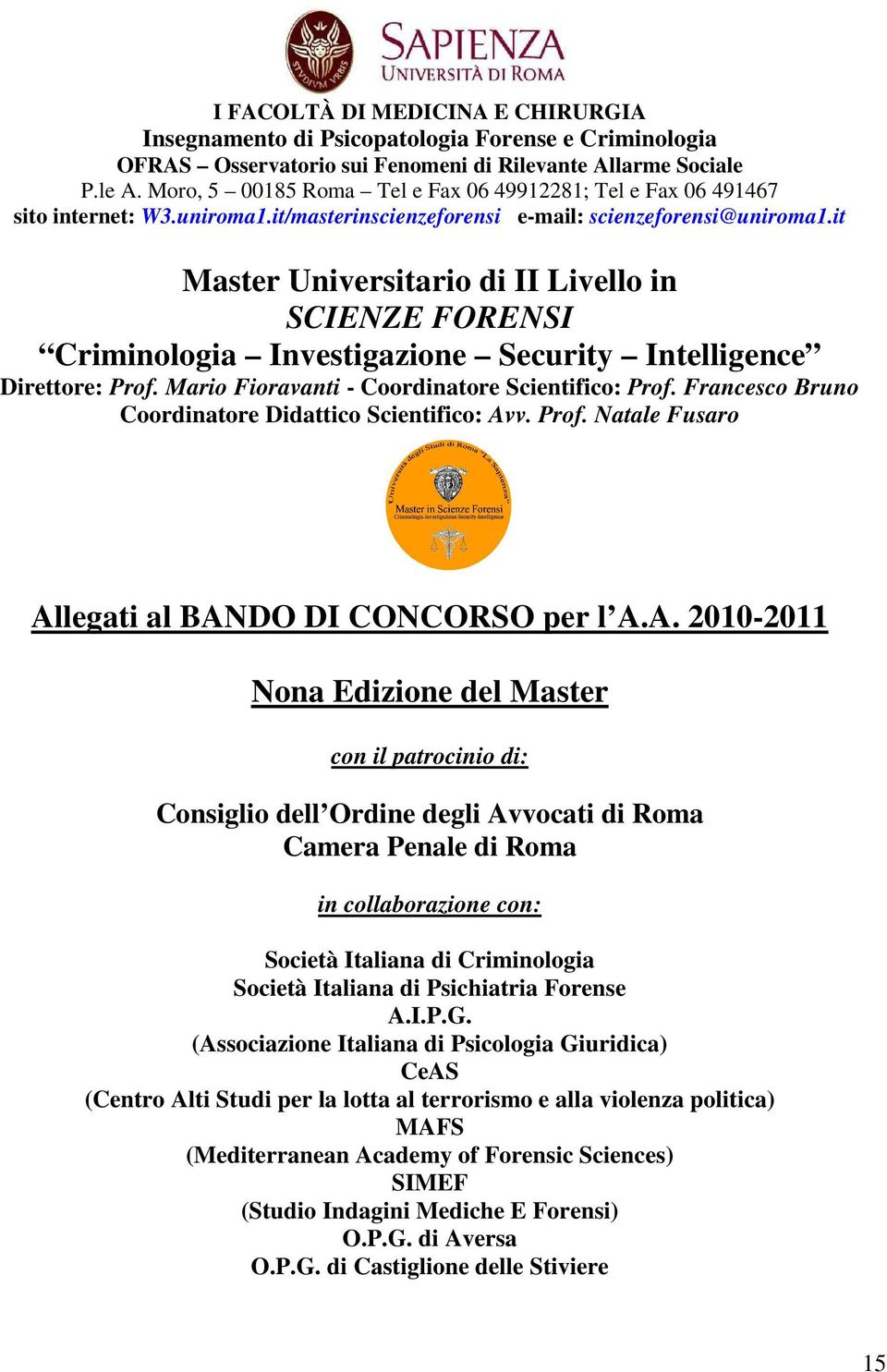 it Master Universitario di II Livello in SCIENZE FORENSI Criminologia Investigazione Security Intelligence Direttore: Prof. Mario Fioravanti - Coordinatore Scientifico: Prof.
