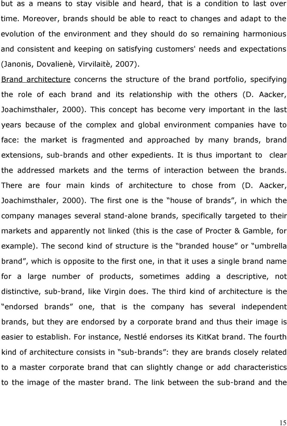 and expectations (Janonis, Dovalienè, Virvilaitè, 2007). Brand architecture concerns the structure of the brand portfolio, specifying the role of each brand and its relationship with the others (D.