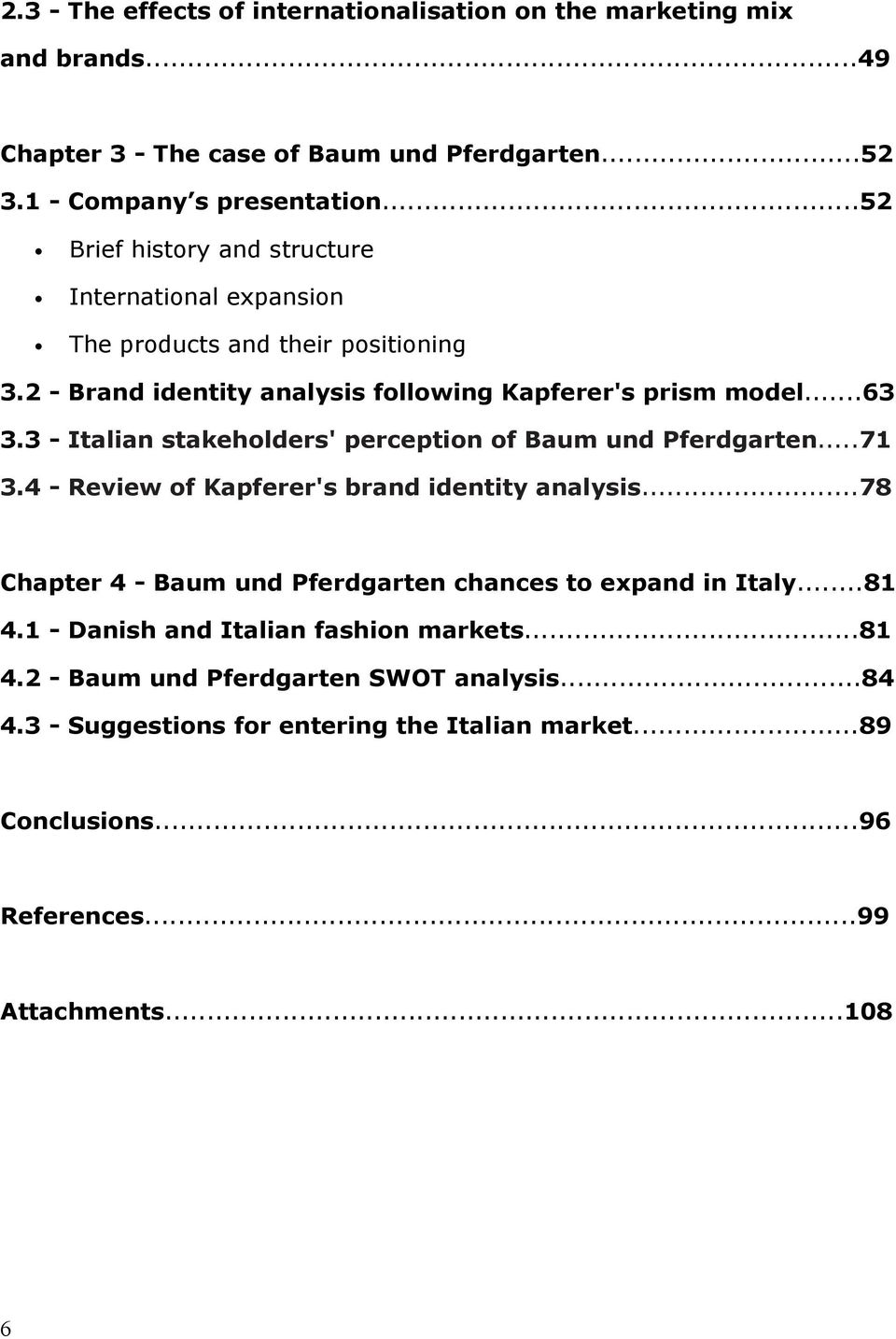 3 - Italian stakeholders' perception of Baum und Pferdgarten...71 3.4 - Review of Kapferer's brand identity analysis.