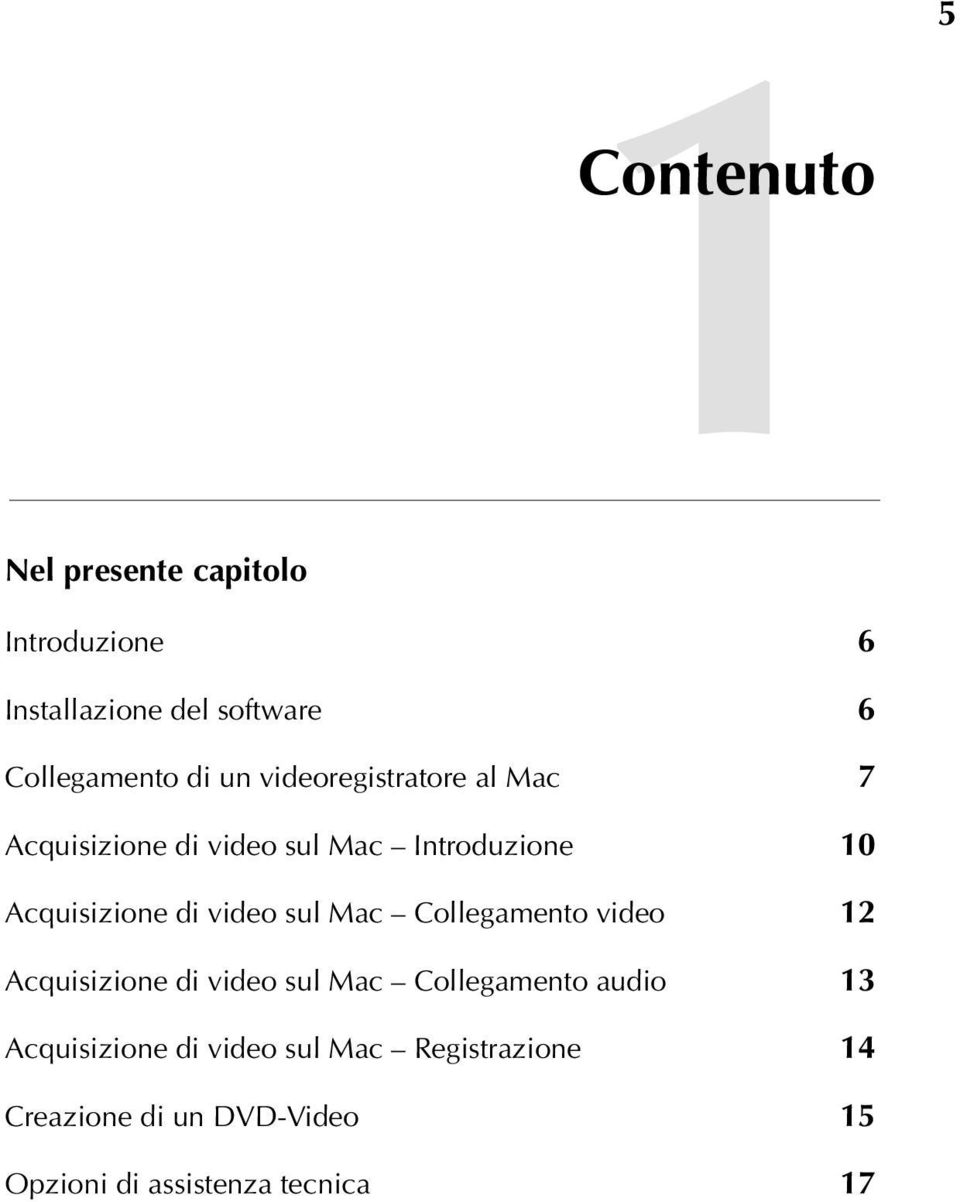 video sul Mac Collegamento video 12 Acquisizione di video sul Mac Collegamento audio 13