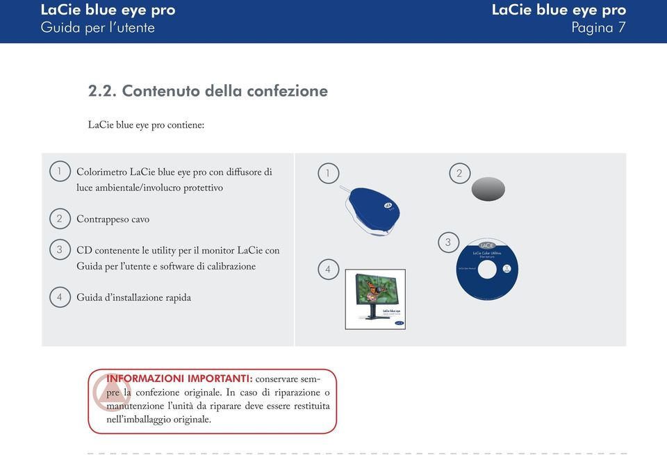 eye 3 CD contenente le utility per il monitor LaCie con Guida per l utente e software di calibrazione 4 3 LaCie Color Utilities blue eye pro LaCie User Manual 4 Guida d
