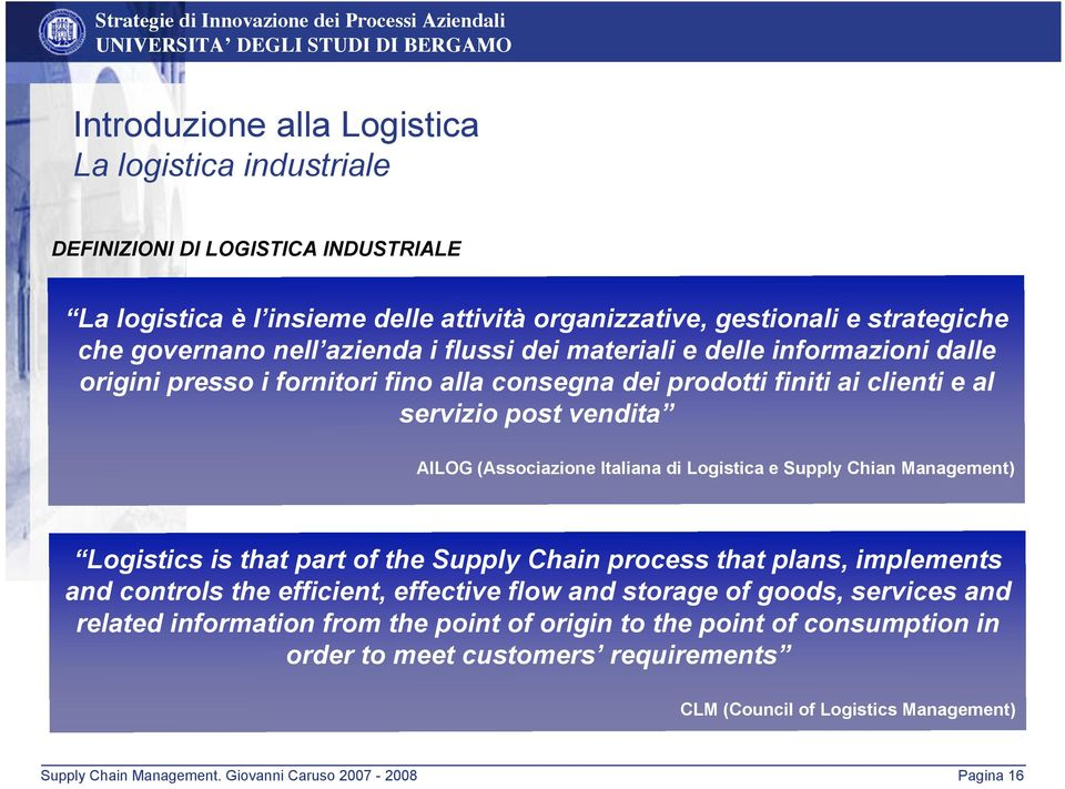 Logistica e Supply Chian Management) Logistics is that part of the Supply Chain process that plans, implements and controls the efficient, effective flow and storage of goods, services and