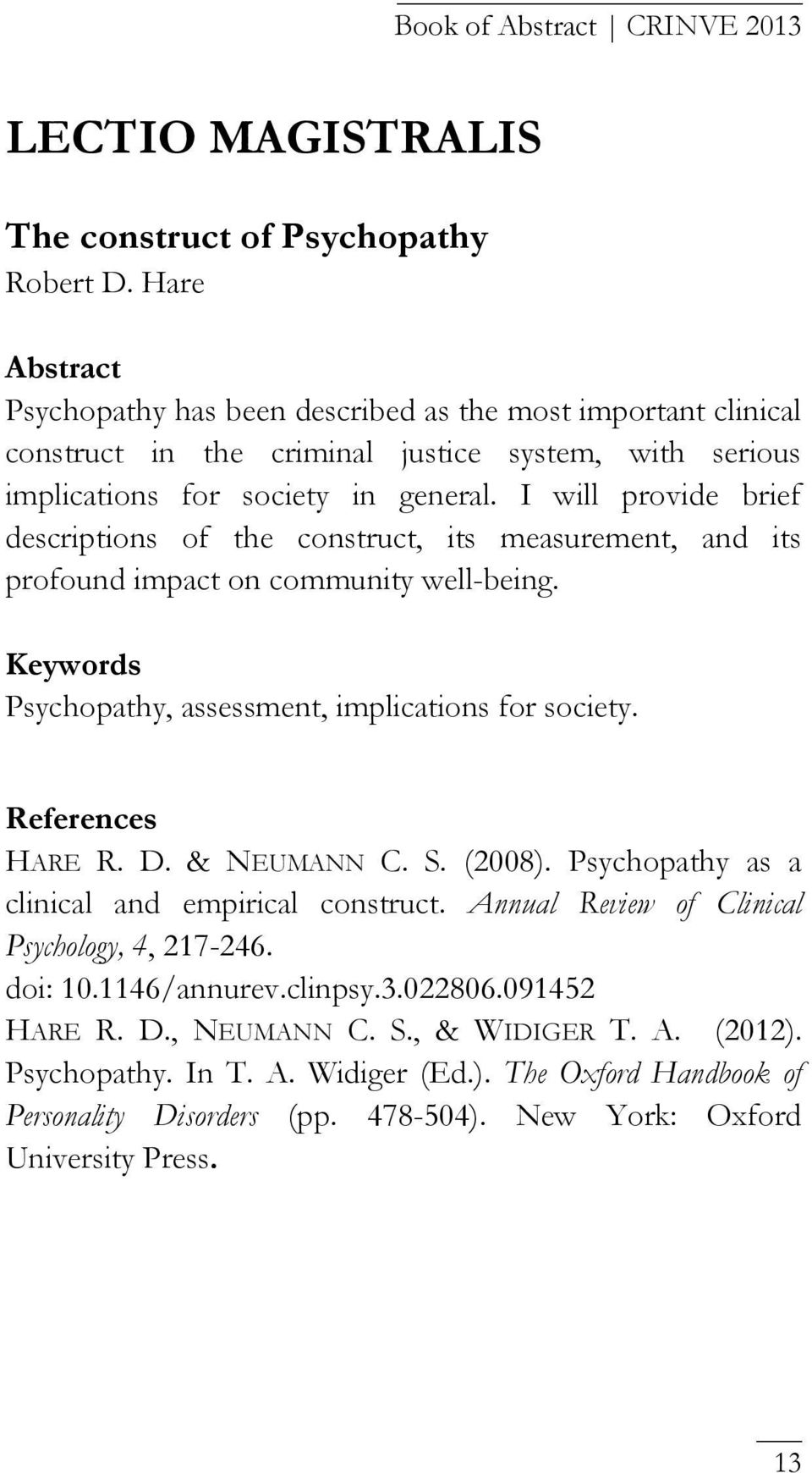 I will provide brief descriptions of the construct, its measurement, and its profound impact on community well-being. Keywords Psychopathy, assessment, implications for society. References HARE R.