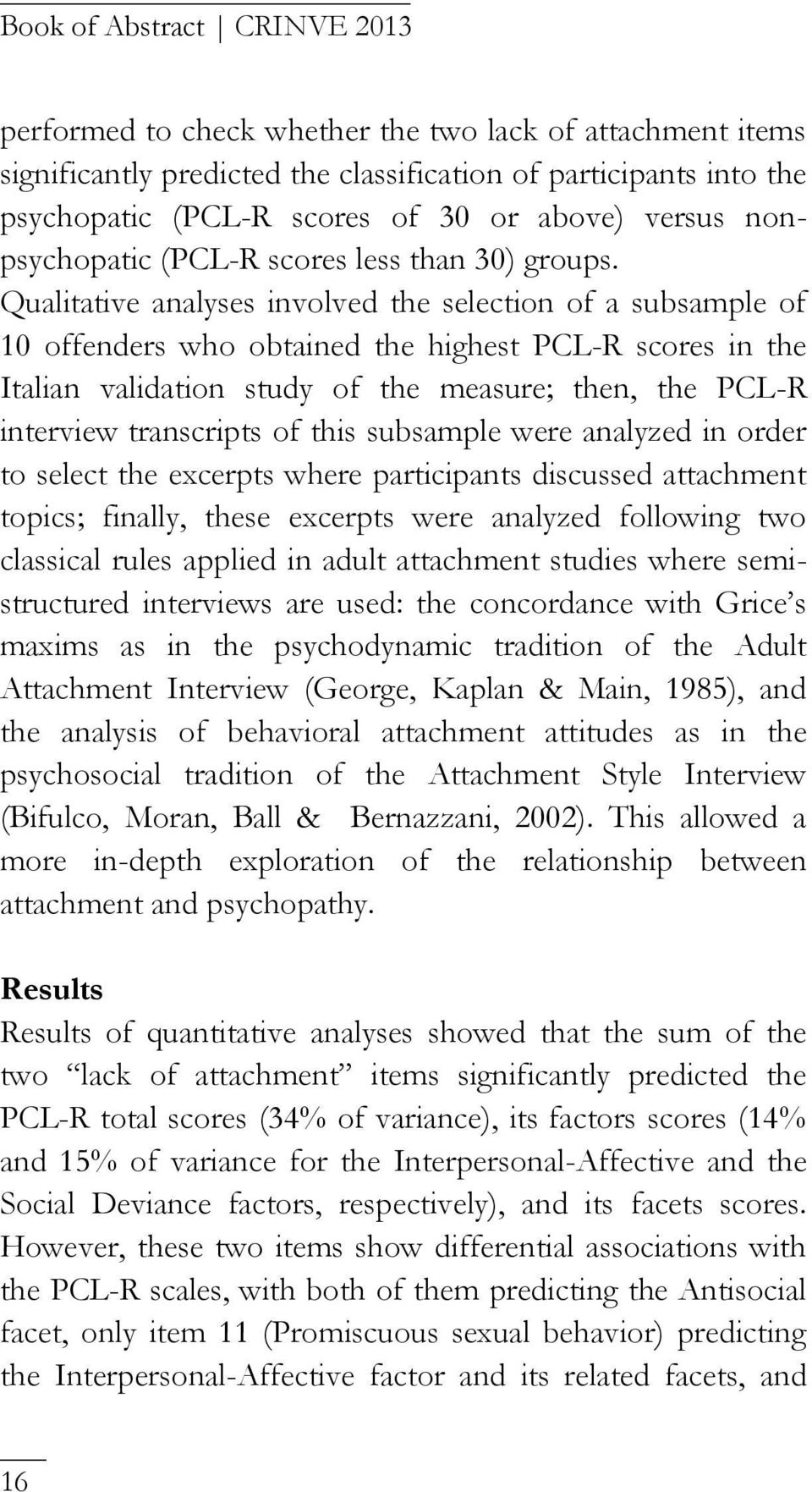 Qualitative analyses involved the selection of a subsample of 10 offenders who obtained the highest PCL-R scores in the Italian validation study of the measure; then, the PCL-R interview transcripts