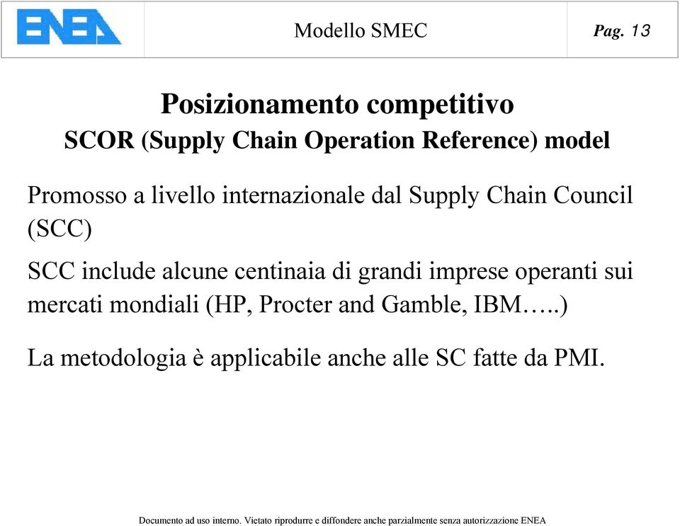 Promosso a livello internazionale dal Supply Chain Council (SCC) SCC include