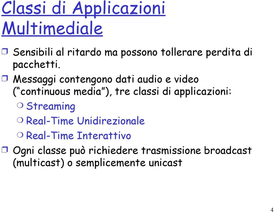 Messaggi contengono dati audio e video ( continuous media ), tre classi di
