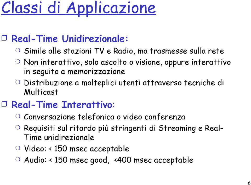 attraverso tecniche di Multicast Real-Time Interattivo: Conversazione telefonica o video conferenza Requisiti sul